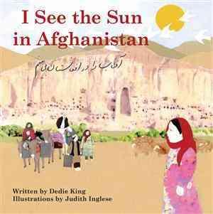 I See the Sun in Afghanistan By King, Dedie/ Inglese, Judith (ILT)/ Vahidi, Mohd (TRN)